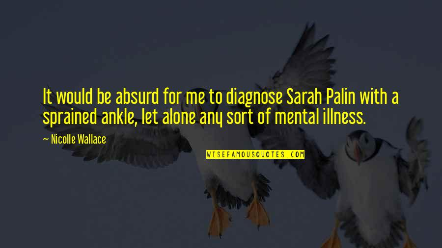 Just Let Me Alone Quotes By Nicolle Wallace: It would be absurd for me to diagnose