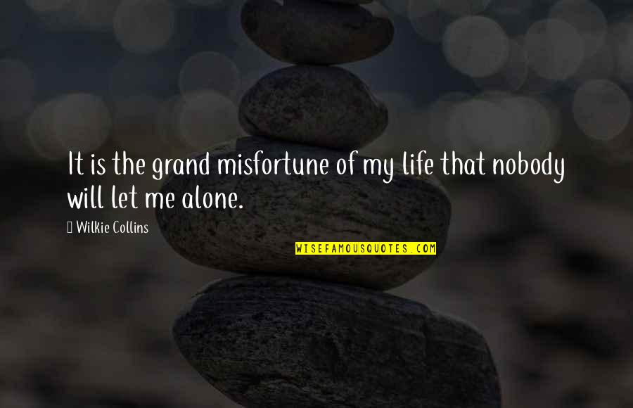 Just Let Me Alone Quotes By Wilkie Collins: It is the grand misfortune of my life