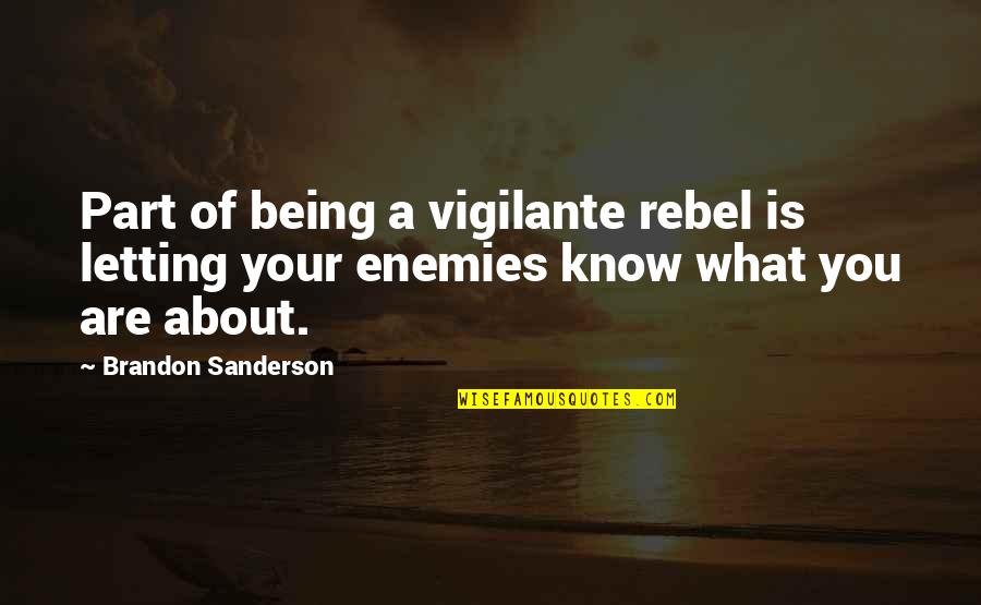 Just Letting You Know Quotes By Brandon Sanderson: Part of being a vigilante rebel is letting