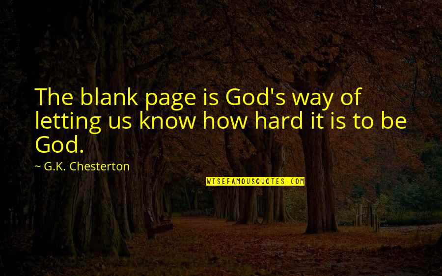 Just Letting You Know Quotes By G.K. Chesterton: The blank page is God's way of letting