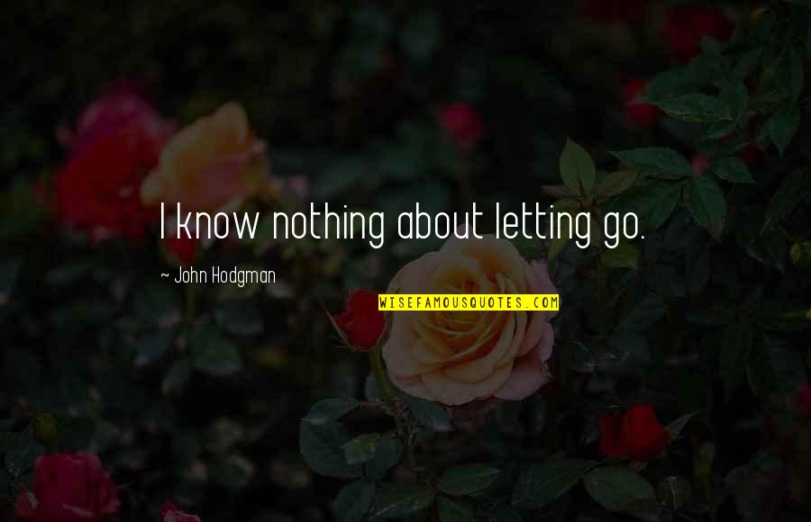 Just Letting You Know Quotes By John Hodgman: I know nothing about letting go.