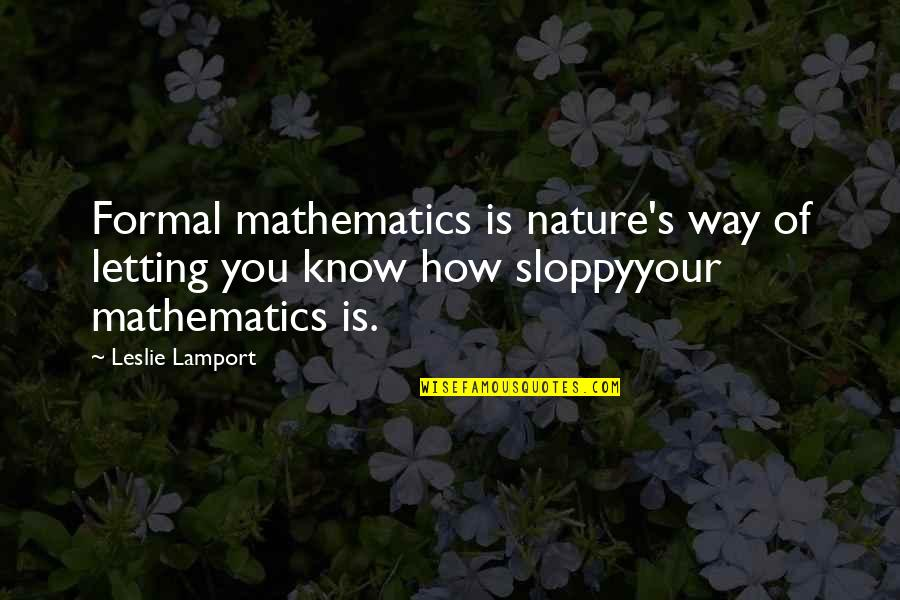 Just Letting You Know Quotes By Leslie Lamport: Formal mathematics is nature's way of letting you