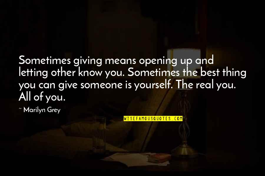 Just Letting You Know Quotes By Marilyn Grey: Sometimes giving means opening up and letting other