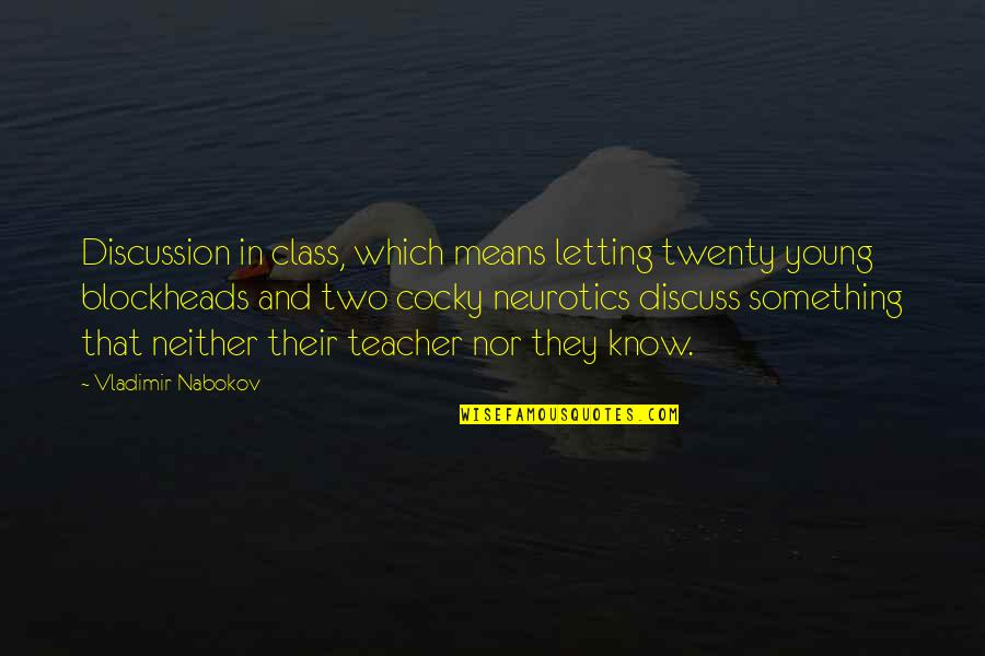 Just Letting You Know Quotes By Vladimir Nabokov: Discussion in class, which means letting twenty young