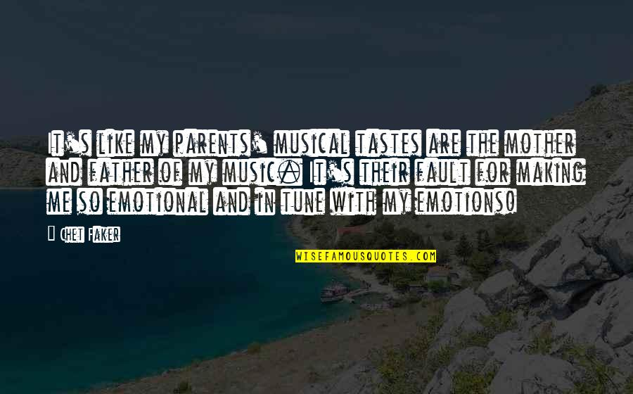 Just Like A Mother To Me Quotes By Chet Faker: It's like my parents' musical tastes are the