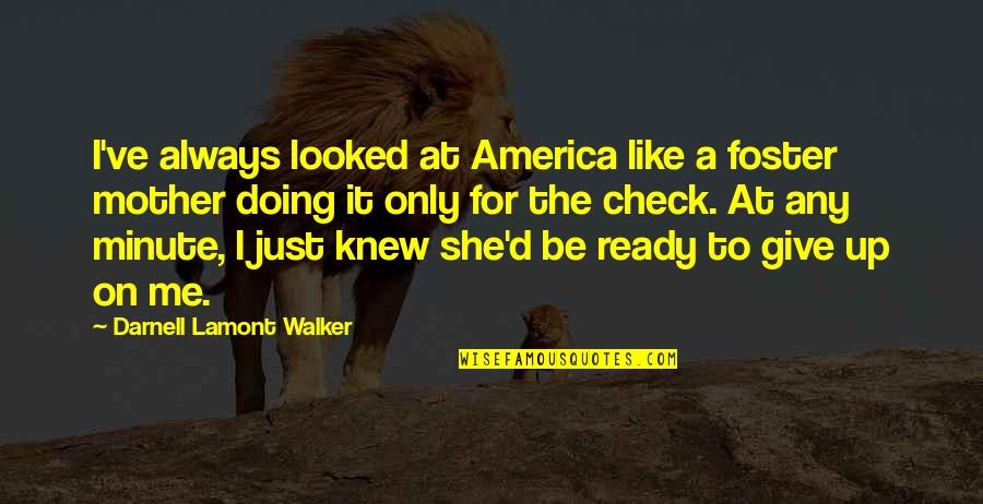 Just Like A Mother To Me Quotes By Darnell Lamont Walker: I've always looked at America like a foster