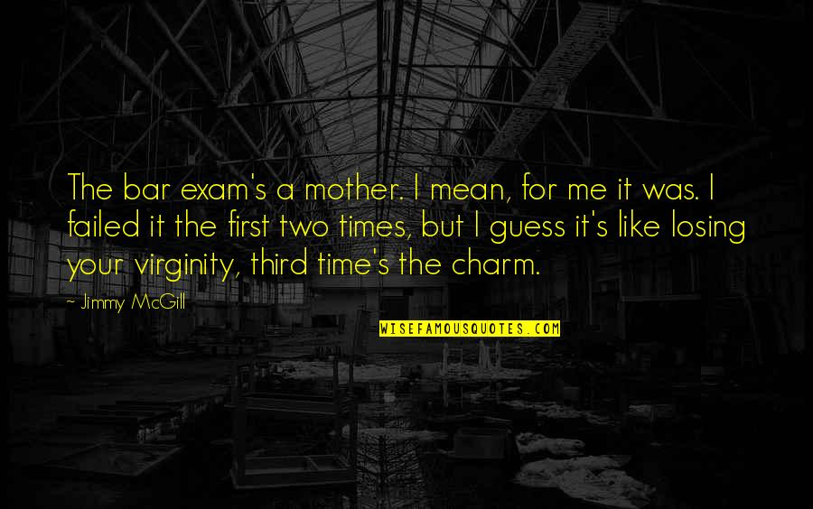 Just Like A Mother To Me Quotes By Jimmy McGill: The bar exam's a mother. I mean, for