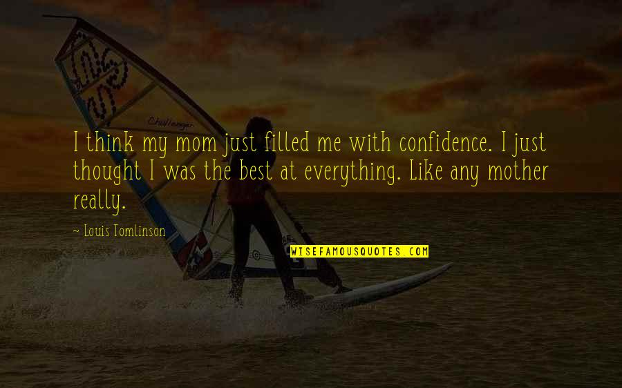 Just Like A Mother To Me Quotes By Louis Tomlinson: I think my mom just filled me with