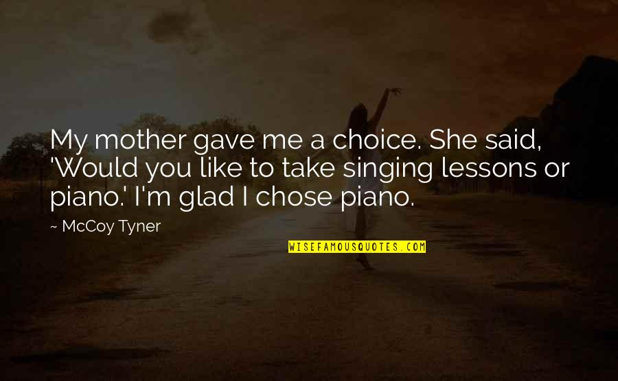 Just Like A Mother To Me Quotes By McCoy Tyner: My mother gave me a choice. She said,