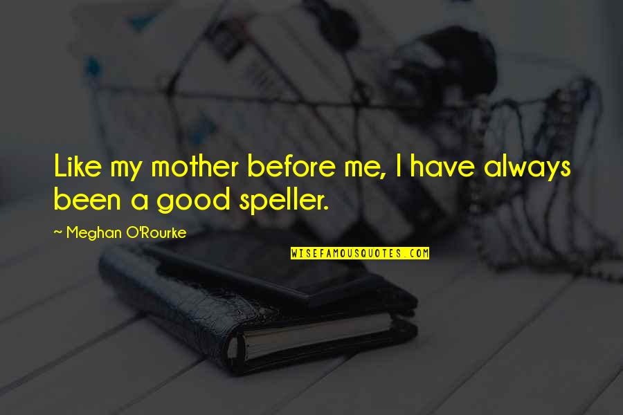 Just Like A Mother To Me Quotes By Meghan O'Rourke: Like my mother before me, I have always