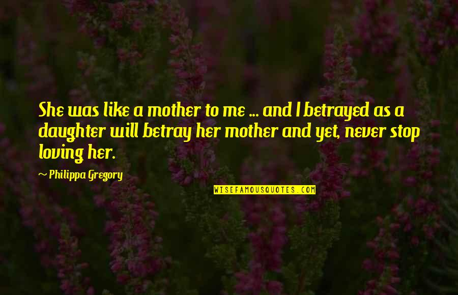 Just Like A Mother To Me Quotes By Philippa Gregory: She was like a mother to me ...