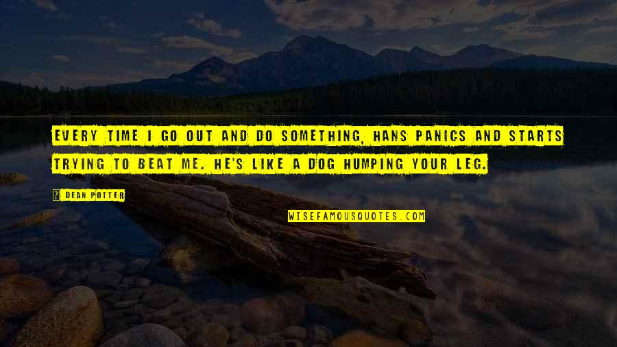 Just Me And My Dog Quotes By Dean Potter: Every time I go out and do something,
