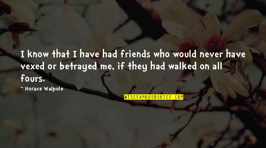 Just Me And My Dog Quotes By Horace Walpole: I know that I have had friends who
