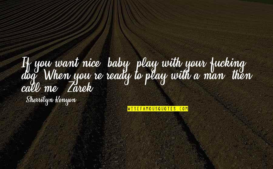 Just Me And My Dog Quotes By Sherrilyn Kenyon: If you want nice, baby, play with your