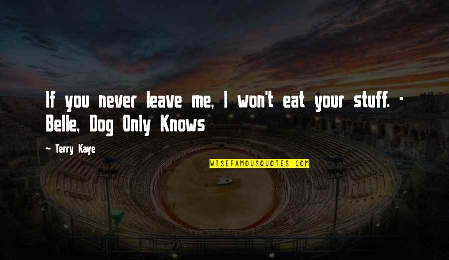 Just Me And My Dog Quotes By Terry Kaye: If you never leave me, I won't eat