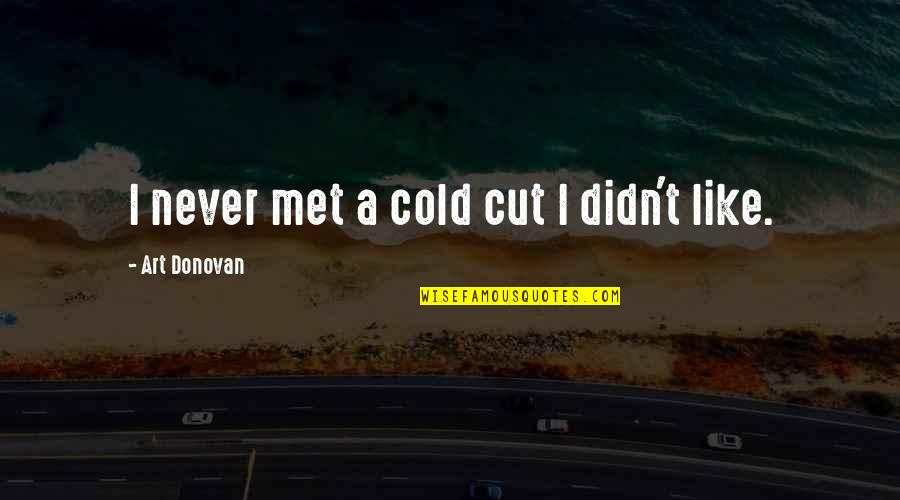 Just Met You And I Like You Quotes By Art Donovan: I never met a cold cut I didn't
