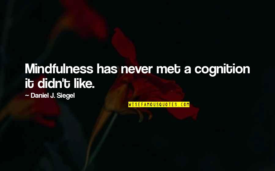 Just Met You And I Like You Quotes By Daniel J. Siegel: Mindfulness has never met a cognition it didn't