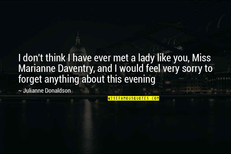 Just Met You And I Like You Quotes By Julianne Donaldson: I don't think I have ever met a