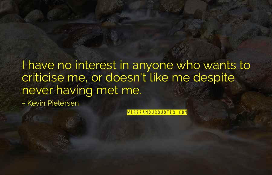 Just Met You And I Like You Quotes By Kevin Pietersen: I have no interest in anyone who wants