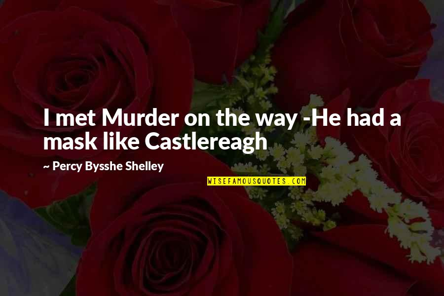 Just Met You And I Like You Quotes By Percy Bysshe Shelley: I met Murder on the way -He had
