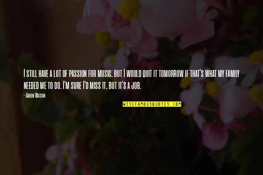 Just Missing My Family Quotes By Aaron Watson: I still have a lot of passion for