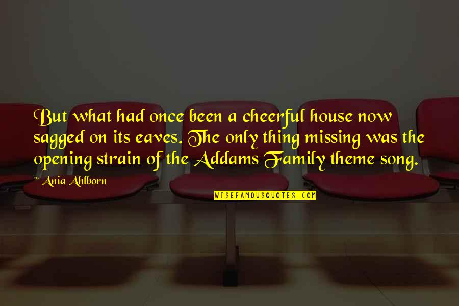 Just Missing My Family Quotes By Ania Ahlborn: But what had once been a cheerful house