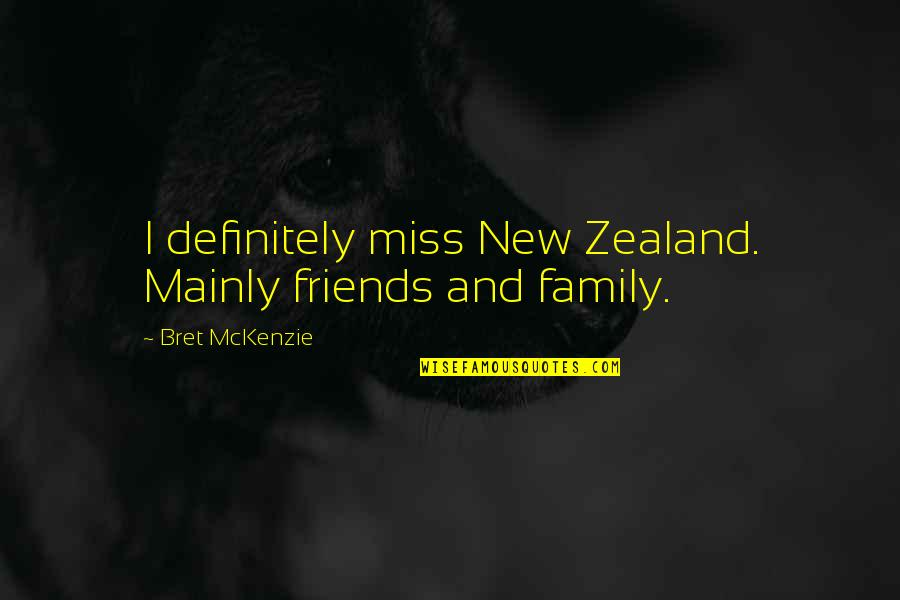 Just Missing My Family Quotes By Bret McKenzie: I definitely miss New Zealand. Mainly friends and