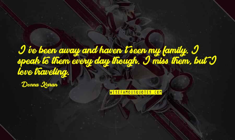 Just Missing My Family Quotes By Donna Karan: I've been away and haven't seen my family.