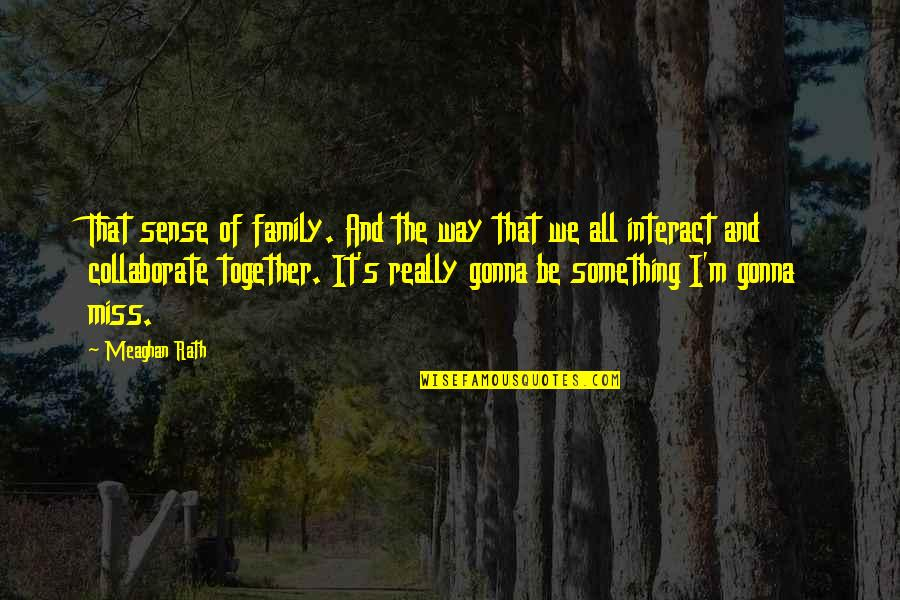 Just Missing My Family Quotes By Meaghan Rath: That sense of family. And the way that