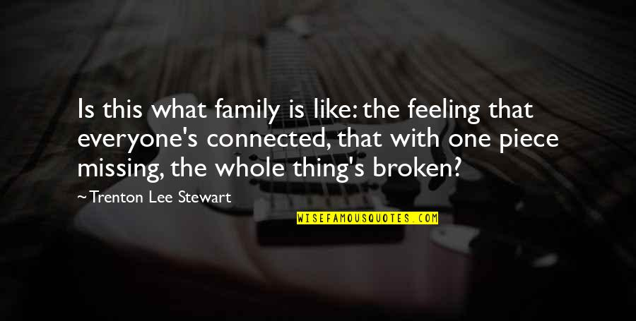 Just Missing My Family Quotes By Trenton Lee Stewart: Is this what family is like: the feeling