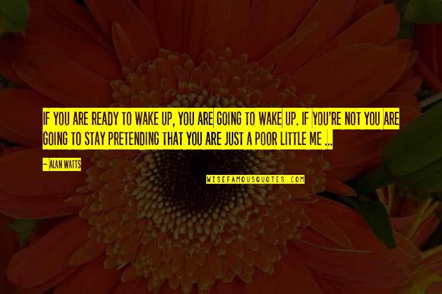 Just Not Ready Quotes By Alan Watts: If you are ready to wake up, you