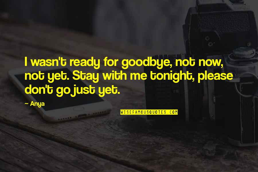 Just Not Ready Quotes By Anya: I wasn't ready for goodbye, not now, not