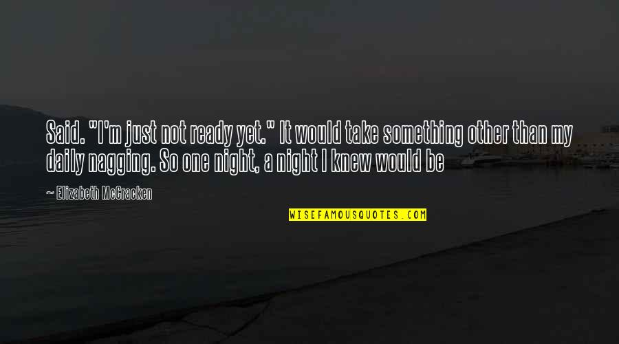 """Just Not Ready Quotes By Elizabeth McCracken: Said. """"I'm just not ready yet."""" It would"""