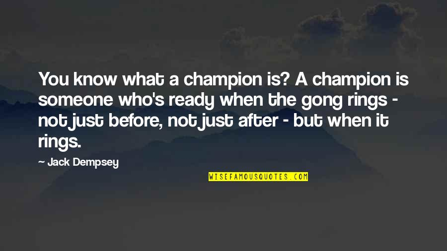 Just Not Ready Quotes By Jack Dempsey: You know what a champion is? A champion