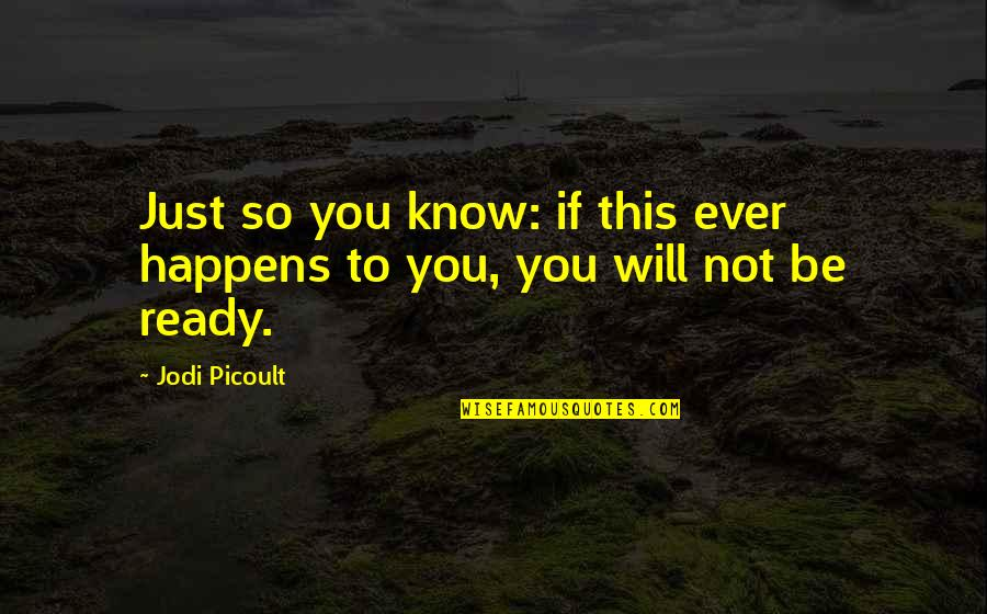 Just Not Ready Quotes By Jodi Picoult: Just so you know: if this ever happens