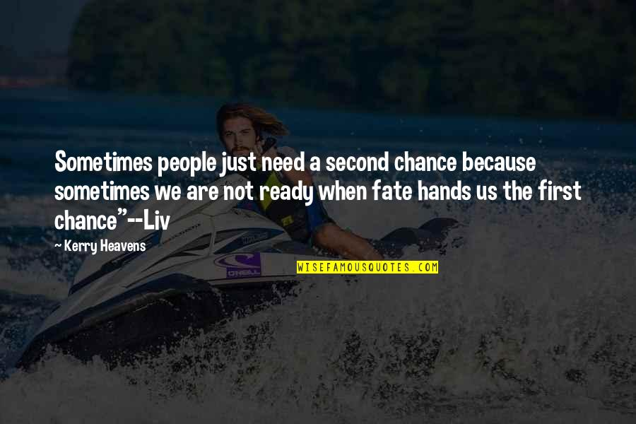 Just Not Ready Quotes By Kerry Heavens: Sometimes people just need a second chance because