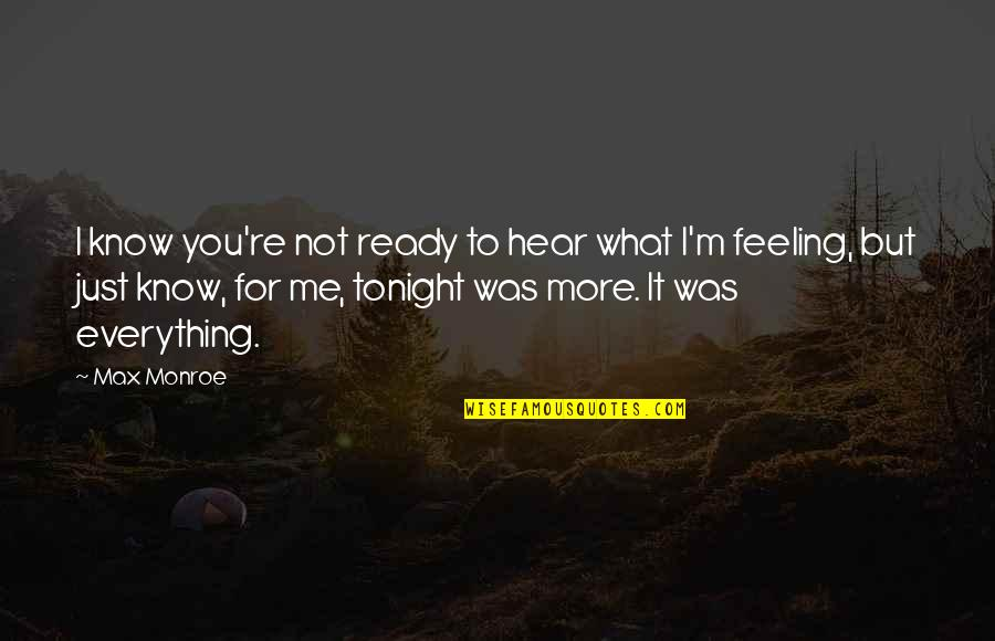 Just Not Ready Quotes By Max Monroe: I know you're not ready to hear what