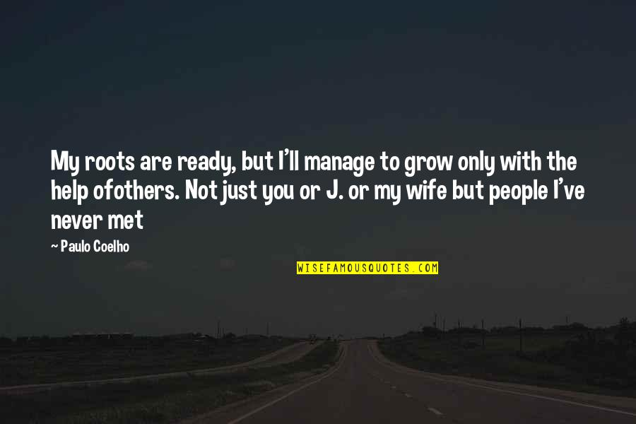 Just Not Ready Quotes By Paulo Coelho: My roots are ready, but I'll manage to