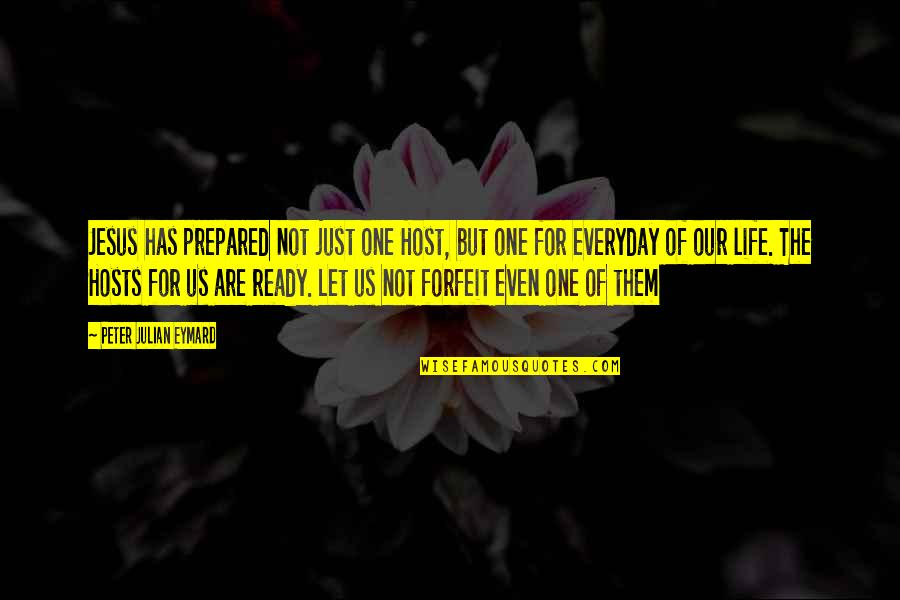 Just Not Ready Quotes By Peter Julian Eymard: Jesus has prepared not just one Host, but