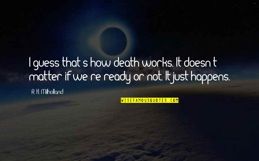 Just Not Ready Quotes By R. K. Milholland: I guess that's how death works. It doesn't
