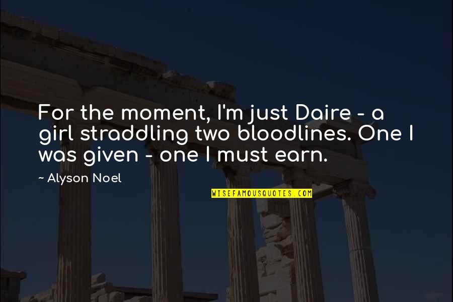 Just One Girl Quotes By Alyson Noel: For the moment, I'm just Daire - a
