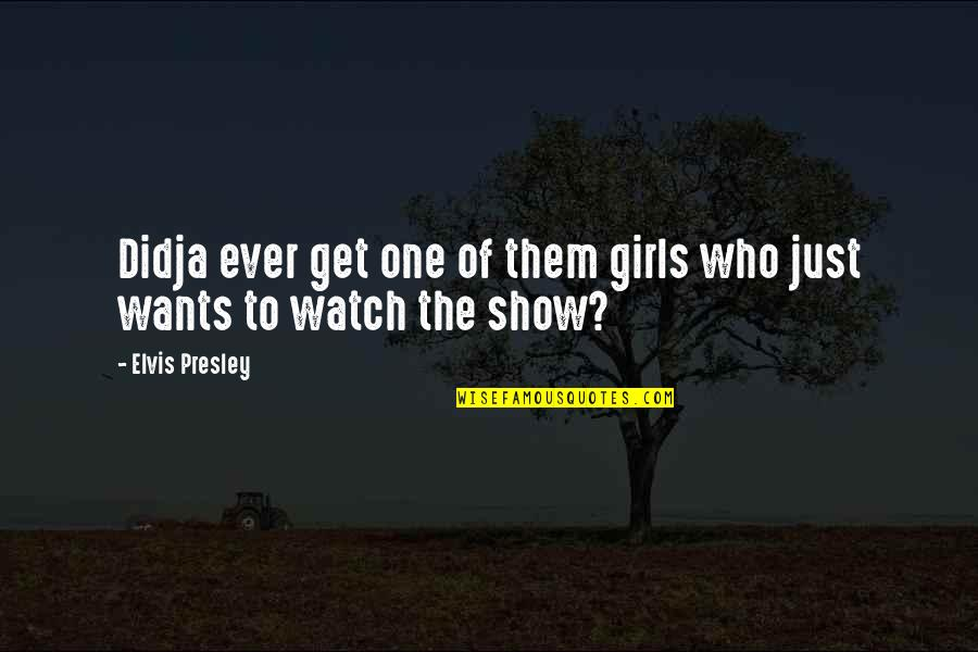 Just One Girl Quotes By Elvis Presley: Didja ever get one of them girls who