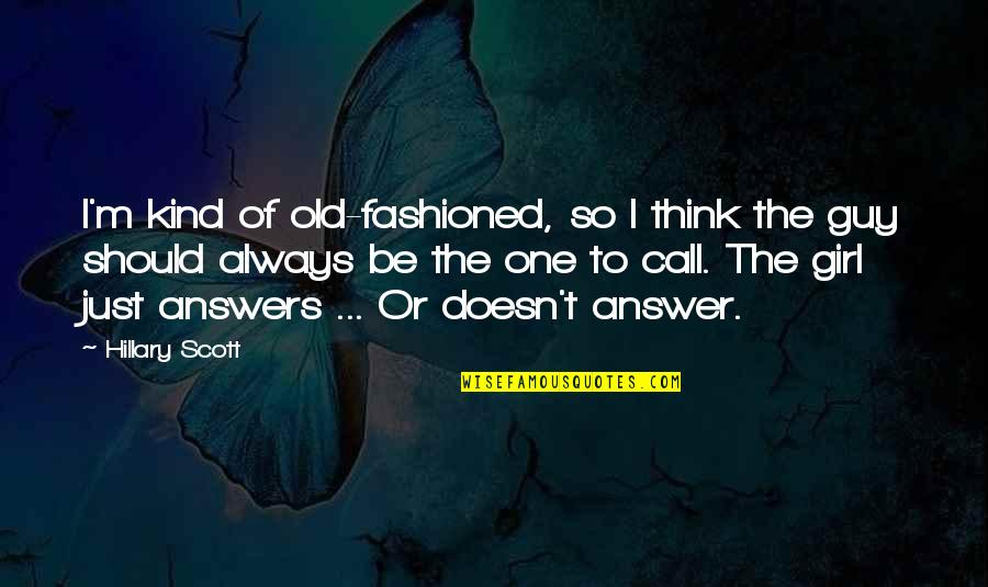 Just One Girl Quotes By Hillary Scott: I'm kind of old-fashioned, so I think the