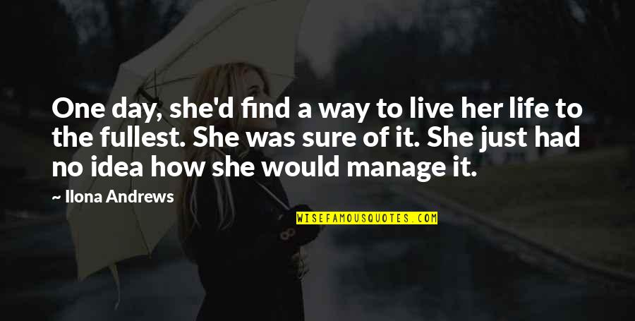 Just One Girl Quotes By Ilona Andrews: One day, she'd find a way to live
