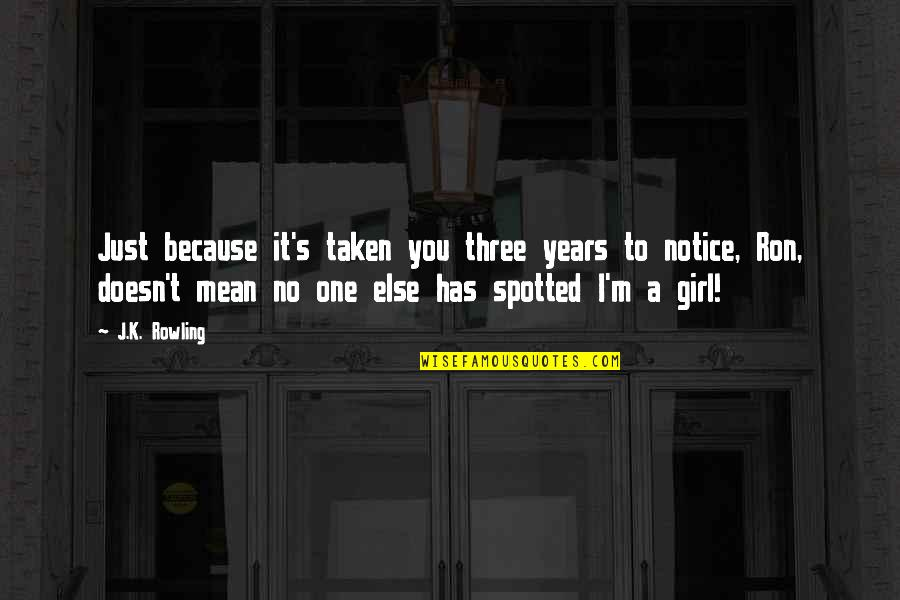 Just One Girl Quotes By J.K. Rowling: Just because it's taken you three years to