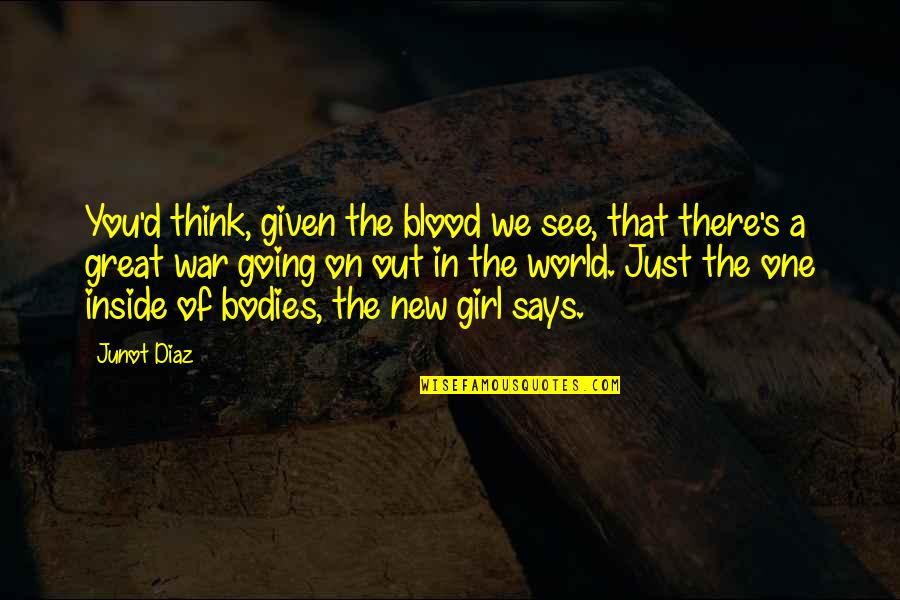 Just One Girl Quotes By Junot Diaz: You'd think, given the blood we see, that
