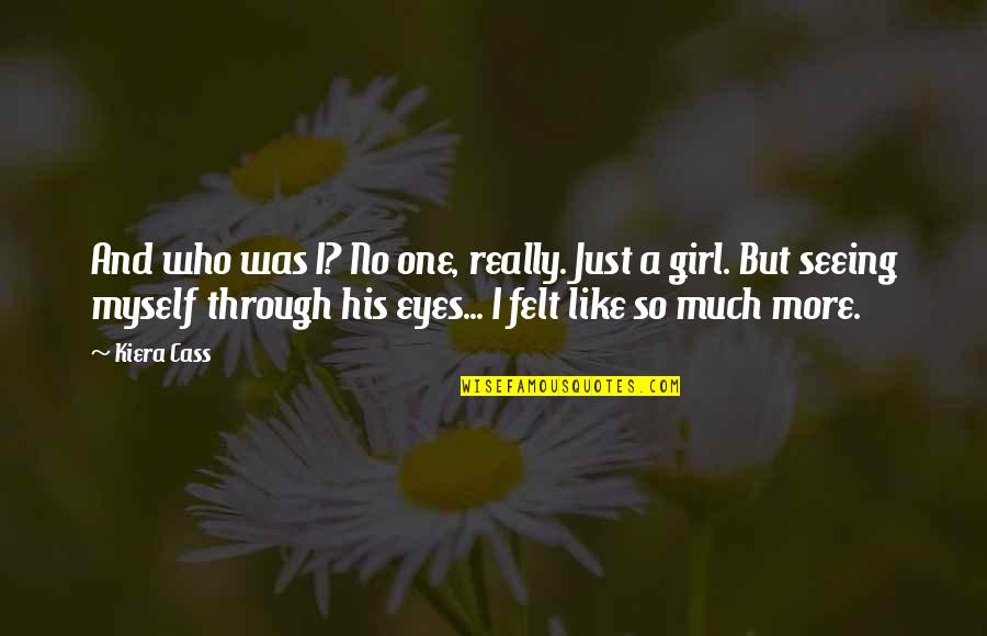 Just One Girl Quotes By Kiera Cass: And who was I? No one, really. Just
