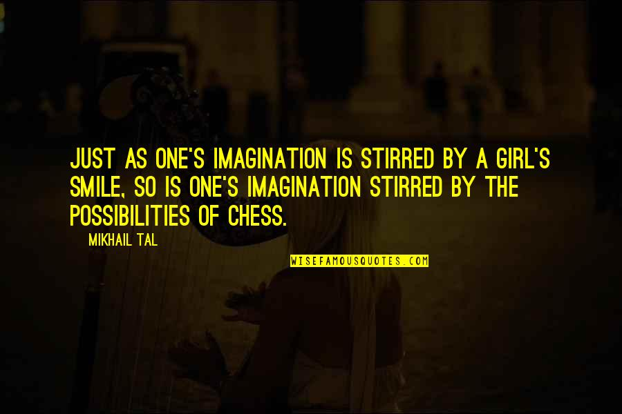 Just One Girl Quotes By Mikhail Tal: Just as one's imagination is stirred by a