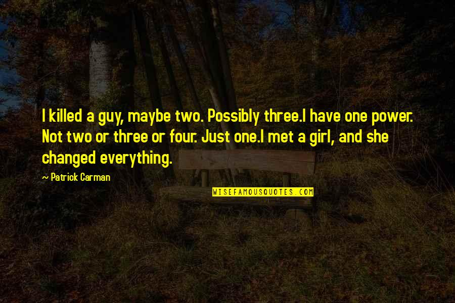 Just One Girl Quotes By Patrick Carman: I killed a guy, maybe two. Possibly three.I