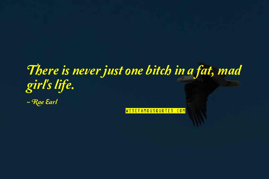 Just One Girl Quotes By Rae Earl: There is never just one bitch in a